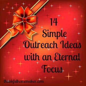 Thankful Homemaker: 14 Simple Outreach Ideas with an Eternal Focus & A Giveaway!