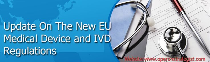 *The New Update On  The  EU Medical Device and IVD Regulations, Requirements and Strategies for Efficient Compliance By Operon Strategist: *The new European device and diagnostics regulations will dramatically affect both new and legacy products. *Massive changes are afoot in global regulatory and quality requirements for the medical device industry, including the European medical device and in vitro diagnostics regulations, new clinical evidence requirements, updated standards.