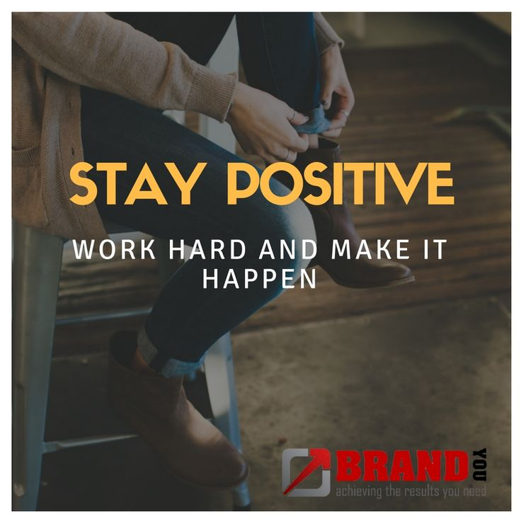Stay POSITIVE. Work hard and make it happen. - BrandYou