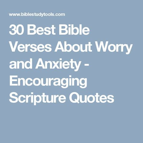 30 Best Bible Verses About Worry and Anxiety - Encouraging Scripture Quotes