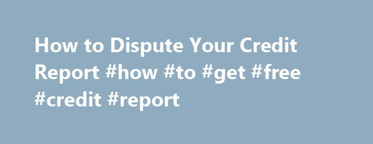 How to Dispute Your Credit Report #how #to #get #free #credit #report http://credit.remmont.com/how-to-dispute-your-credit-report-how-to-get-free-credit-report/  #my credit report # Credit Report Dispute Wrong information on my credit report hurts my credit score. How do I Read More...The post How to Dispute Your Credit Report #how #to #get #free #credit #report appeared first on Credit.