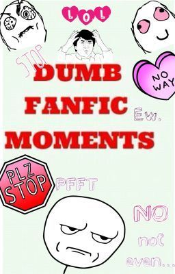 """""""dumb fan fiction moments"""" by ONE_D_LOVERR - """"Don't those dumb fan fic moments ever bother you?…"""""""