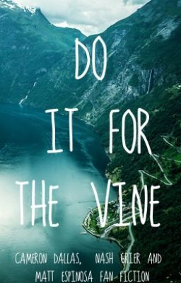 """""""Do It For The Vine. *Nash grier, Cameron Dallas, and Matt Espinosa Fanfic * - Do It For The Vine."""" by PaatienceW - """"Amanda and Patience a.k.a Aye&pay, make videos on vine. it started out small, but then they suddenly…"""""""