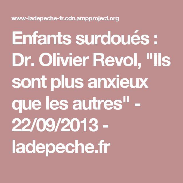"""Enfants surdoués : Dr. Olivier Revol, """"Ils sont plus anxieux que les autres"""" - 22/09/2013 - ladepeche.fr"""