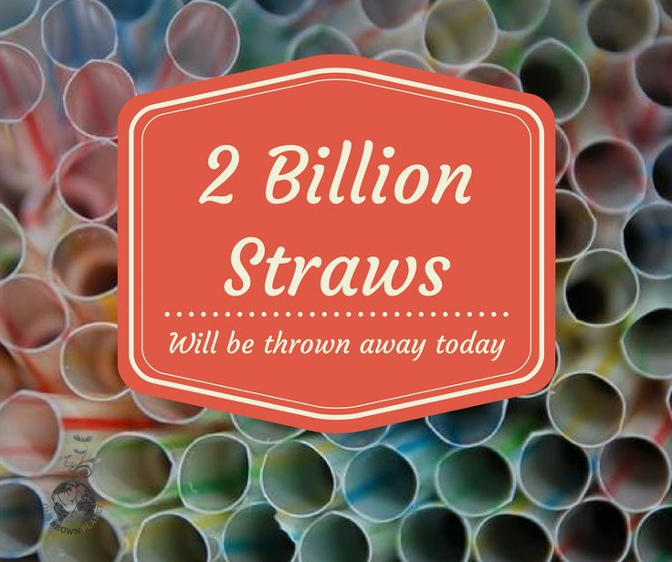 Today 2 billion straws will be used and then thrown away. What are you doing to reduce this? www.onebrownplanet.com
