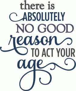 Silhouette Online Store - View Design #56750: no good reason to act your age - birthday phrase
