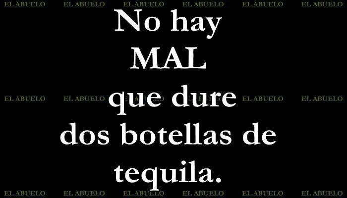 Que dure 2 Botellas de Tequila... ;)