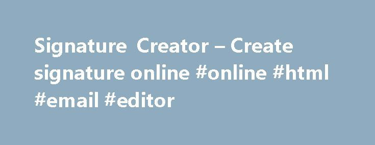 Signature Creator – Create signature online #online #html #email #editor http://sierra-leone.nef2.com/signature-creator-create-signature-online-online-html-email-editor/  # Сreate Email Signature Online. Best Free Generator. Signature for email can be used not only as a logical ending of a message and source of your main contact details, but also as a powerful tool to enhance your digital marketing activity, generate leads and drive traffic to your website. Newoldstamp email signature…