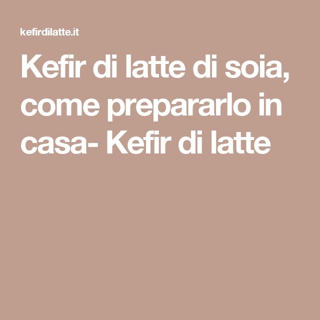 Kefir di latte di soia, come prepararlo in casa- Kefir di latte