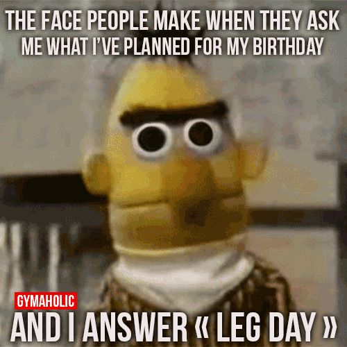 What I've Planned For My Birthday Is Leg Day