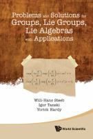 Problems and solutions for groups, lie groups, lie algebras with applications / Willi-Hans Steeb, Igor Tanski, Yorick Hardy