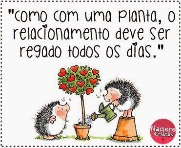 """""""Se não plantar, não nasce, se não regar não cresce; se não amar, morre.  Assim são as plantas... assim são as pessoas Regue o Amor!"""