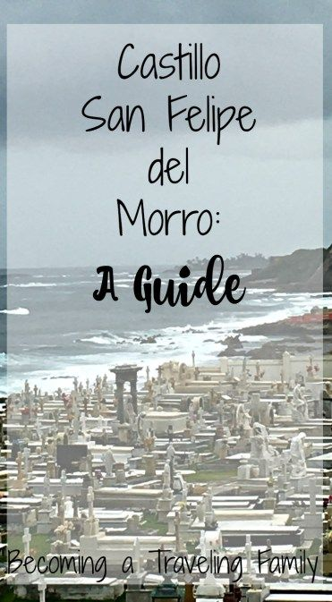 A Guide to Castillo San Felipe del Morro- Becoming a Traveling Family