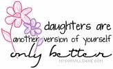 daughters.: Better Version, Mothers Daugter Quotes, Definitions Better, My Girls, Baby Girls, Daughters 3, Love My Daughters, Mothers And Daugther Quotes, Minis Me