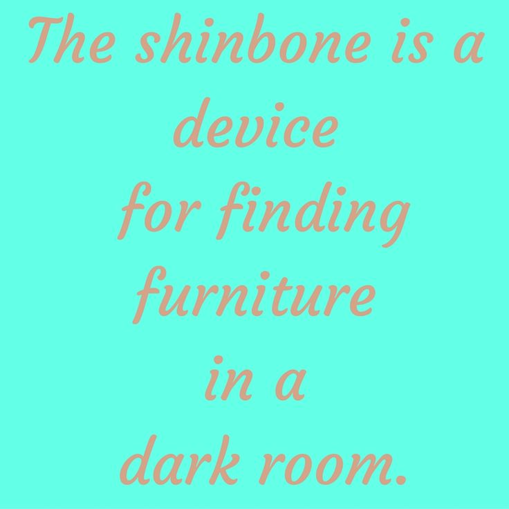 The shinbone is a device for finding furniture in a dark room. #QuotesYouLove #QuoteofTheDay #FunnyQuotes  Visit our website  for text status wallpapers. www.quotesulove.com