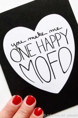 Funny HappyValentine's Day Card:If you're happy and you know it, let yourValentine know it with this funny 'You Make Me One Happy Mofo'card