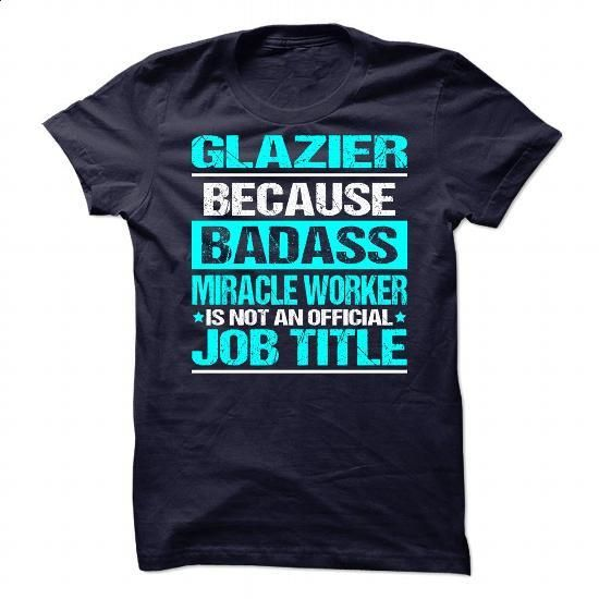 Awesome Tee For Glazier #fashion #T-Shirts. I WANT THIS =>…