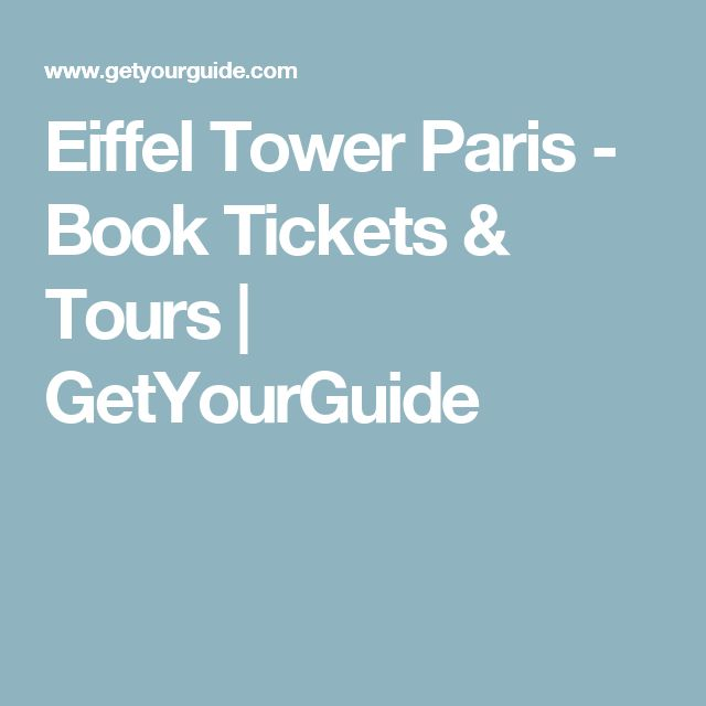 Eiffel Tower Paris - Book Tickets & Tours | GetYourGuide
