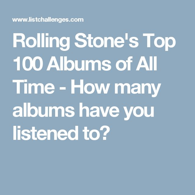 Rolling Stone's Top 100 Albums of All Time - How many albums have you listened to?