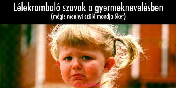 Lélekromboló szavak a gyermeknevelésben: sokan mondják őket, sokan használják - Te hogyan csináld másként?