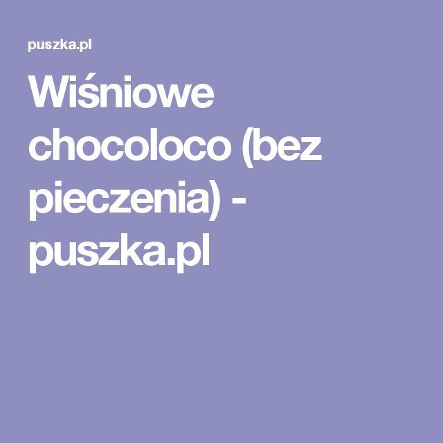 Wiśniowe chocoloco (bez pieczenia) - puszka.pl