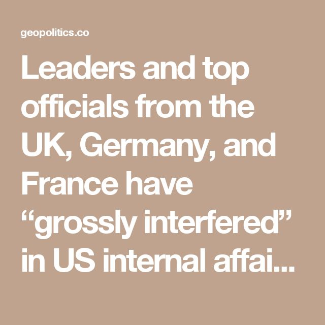 "Leaders and top officials from the UK, Germany, and France have ""grossly interfered"" in US internal affairs, ""campaigned"" for Hillary Clinton, and openly ""demonized"" Donald Trump, Russian Foreign Minister Sergey Lavrov said."
