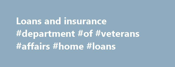 Loans and insurance #department #of #veterans #affairs #home #loans http://tanzania.nef2.com/loans-and-insurance-department-of-veterans-affairs-home-loans/  # Loans and insurance House loans and insurance Eligible veterans, ADF personnel and their dependants may be able to access three types of DVA home loan subsidy schemes. Benefits which may be available include subsidised housing loans, home support loans and associated insurances. Eligibility for each scheme is dependent upon your…