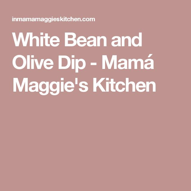 White Bean and Olive Dip - Mamá Maggie's Kitchen
