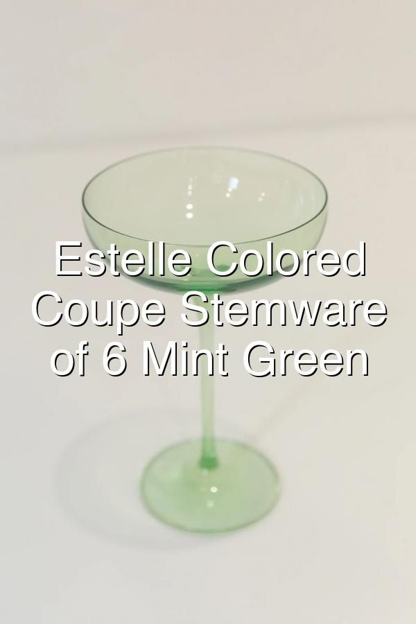 Estelle Colored Champagne Coupe Stemware Set Of 6 Mint Green In 2020 Stemware Mint Green Champagne Coupes