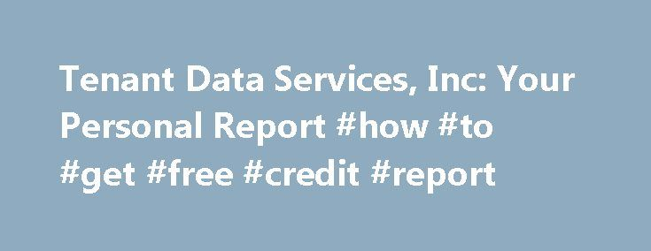 Tenant Data Services, Inc: Your Personal Report #how #to #get #free #credit #report http://credit.remmont.com/tenant-data-services-inc-your-personal-report-how-to-get-free-credit-report/  #tenant credit report # Tenant Data is a consumer reporting agency that is governed by the Federal Fair Credit Reporting Read More...The post Tenant Data Services, Inc: Your Personal Report #how #to #get #free #credit #report appeared first on Credit.