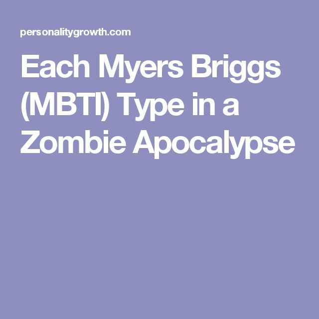 Each Myers Briggs (MBTI) Type in a Zombie Apocalypse
