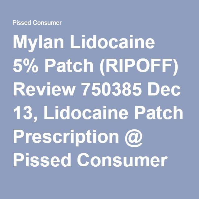 Mylan Lidocaine 5% Patch (RIPOFF) Review 750385 Dec 13, Lidocaine Patch Prescription @ Pissed Consumer