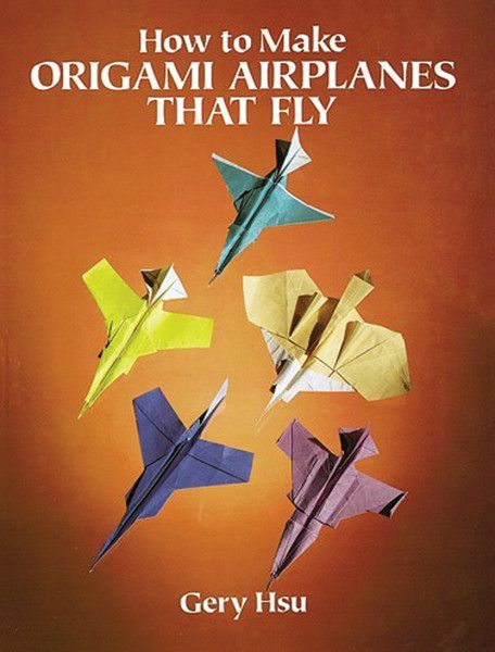Book-How To Make Origami Airplanes That FlyDOVER PUBLISHING-How to Make Origami Airplanes that Fly: Pure origami is an ancient and elegant art while making paper airplanes is often considered a relati