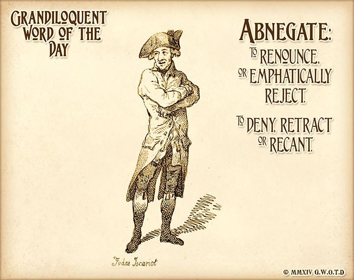 Abnegate (AB•ne•gayt) Transitive Verb -To renounce, to emphatically reject. -To deny, to retract or recant.