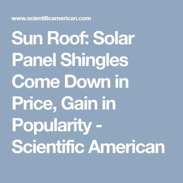 Sun Roof: Solar Panel Shingles Come Down in Price, Gain in Popularity - Scientific American