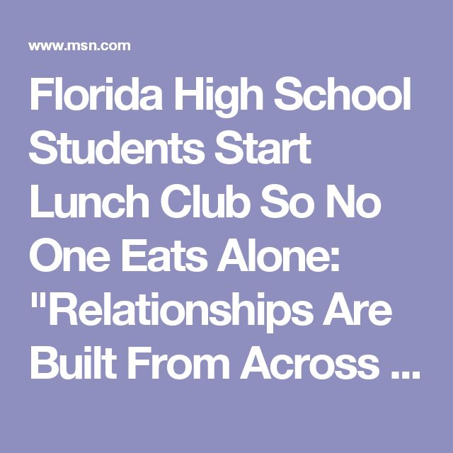 "Florida High School Students Start Lunch Club So No One Eats Alone: ""Relationships Are Built From Across the Table"""