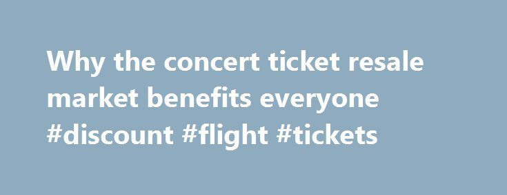Why the concert ticket resale market benefits everyone #discount #flight #tickets http://tickets.nef2.com/why-the-concert-ticket-resale-market-benefits-everyone-discount-flight-tickets/  Why the concert ticket resale market benefits everyone Artists, venues, concertgoers — no one likes ticket scalpers. But new research from Duke University s Fuqua School of Business suggests a concert ticket resale market can be a plus for everyone involved. Professor Victor Bennett found that when tickets…