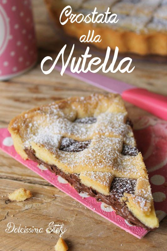 Crostata alla Nutella,morbida e molto gustosa - Dolcissima Stefy