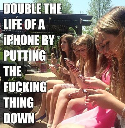 Double the life of an iphone by putting the fucking thing down funny technology meme