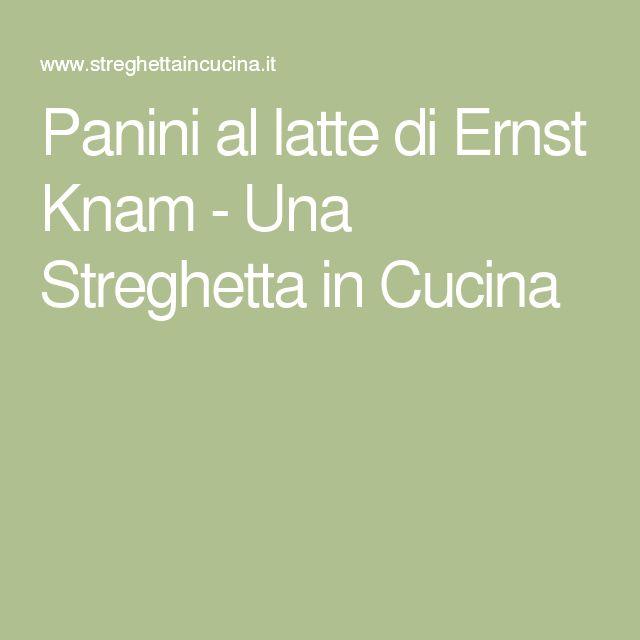 Panini al latte di Ernst Knam - Una Streghetta in Cucina