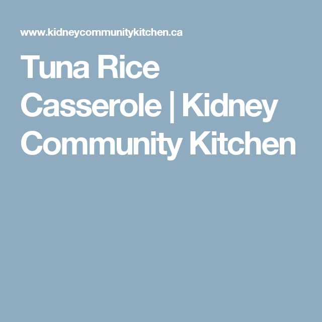Tuna Rice Casserole | Kidney Community Kitchen