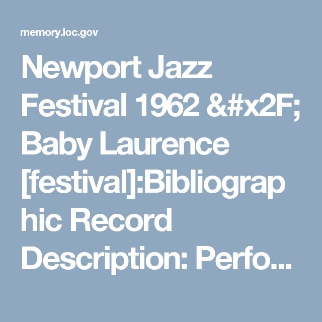 Newport Jazz Festival 1962 / Baby Laurence [festival]:Bibliographic Record Description: Performing Arts Encyclopedia, Library of Congress