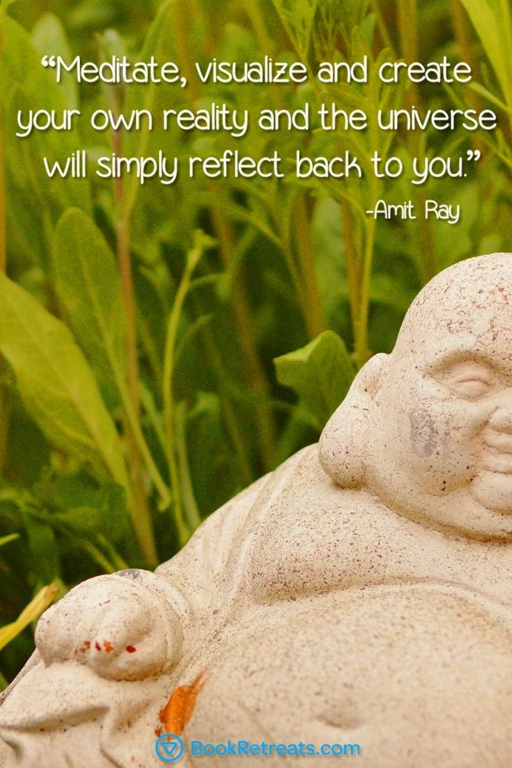 """Meditate, Visualize and Create your own reality and the universe will simply reflect back to you."" Lesser known meditation quotes by Amit Ray and other teachers at http://bookretreats.com/blog/101-quotes-will-change-way-look-meditation"