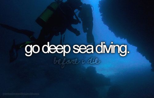 bucket list: Bucketlist, Buckets, Seadiving, Before I Die, Sea Diving, Bucket List 3, Things, Deep Sea, Bucket Lists