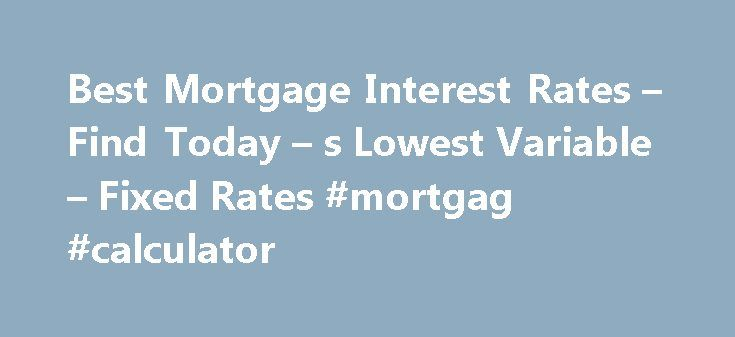 Best Mortgage Interest Rates – Find Today – s Lowest Variable – Fixed Rates #mortgag #calculator http://mortgages.remmont.com/best-mortgage-interest-rates-find-today-s-lowest-variable-fixed-rates-mortgag-calculator/  #houston mortgage rates # Location Please ensure your location is correct in order to find the best rates available in your area. Best Mortgage Rates in Canada Rates updated: September 17, 2016 12:06 PM We shop the most competitive brokers, … Continue reading →