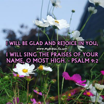 † Like My Bible Life on Facebook at: https://www.facebook.com/MyBibleLife for more daily inspiration. -  Psalm 9:2