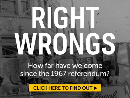 Right Wrongs - On May 27, 1967, Australians voted in a referendum to change how Aboriginal and Torres Strait Islander people were referred to in the Constitution. How far have we come since 1967?