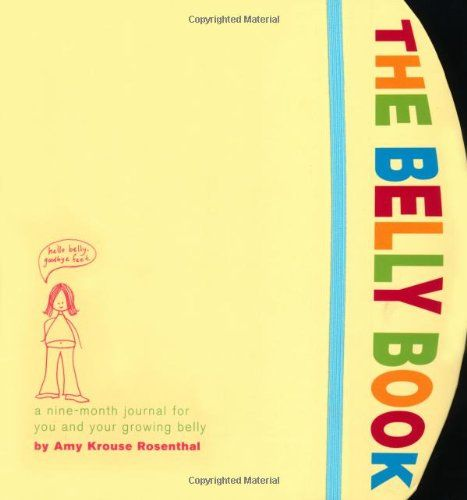 The Belly Book: A Nine-Month Journal for You and Your Growing Belly (Potter Style): Amy Krouse Rosenthal: 9780307336187: Amazon.com: Books