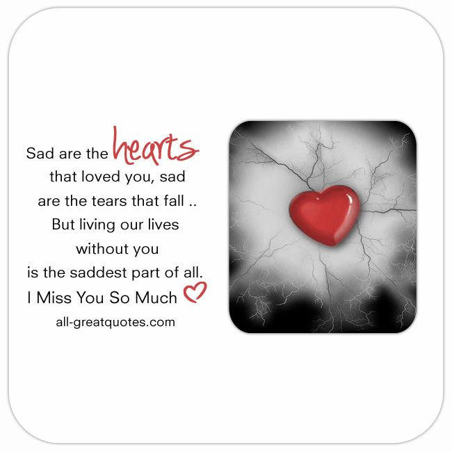 Sad are the hearts that loved you all-greatquotes.com I STILL THINK OF YOU EVERYDAY.