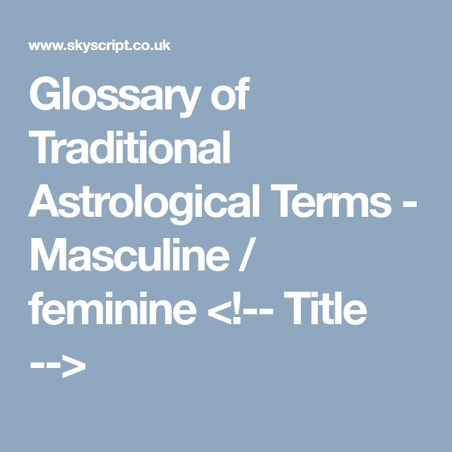 Glossary of Traditional Astrological Terms - Masculine / feminine <!-- Title -->
